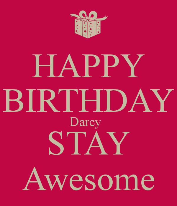 happy birthday darcy ; happy-birthday-darcy-stay-awesome