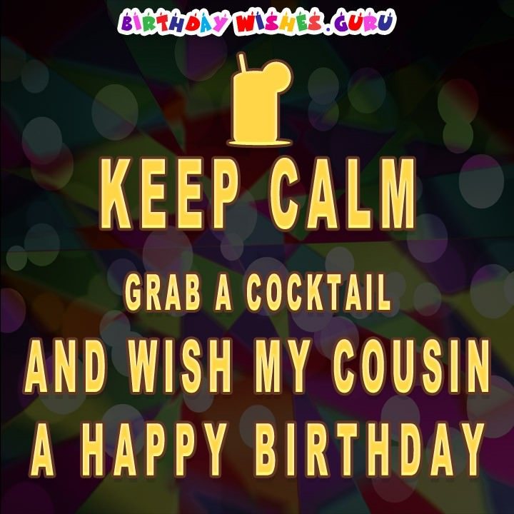 happy birthday favorite cousin ; KEEP-CALM-AND-WISH-MY-COUSIN-720x720