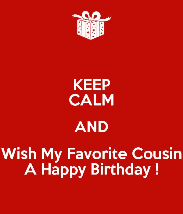 happy birthday favorite cousin ; keep-calm-and-wish-my-favorite-cousin-a-happy-birthday