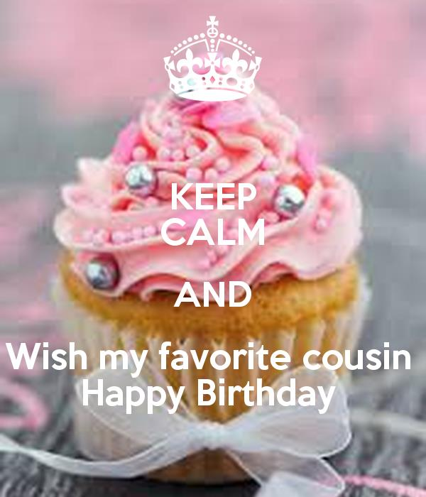 happy birthday favorite cousin ; keep-calm-and-wish-my-favorite-cousin-happy-birthday