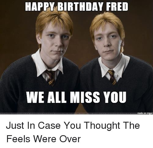 happy birthday fred meme ; happy-birthday-fred-we-all-miss-you-on-ingun-just-19389190