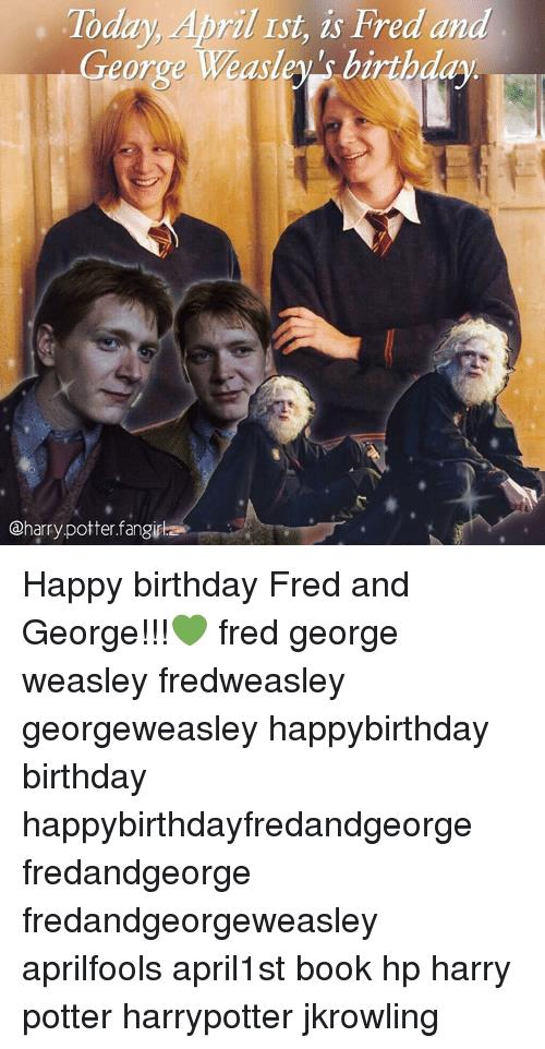 happy birthday fred meme ; today-april-rst-is-fred-and-george-weasleys-birthday-charry-8846137