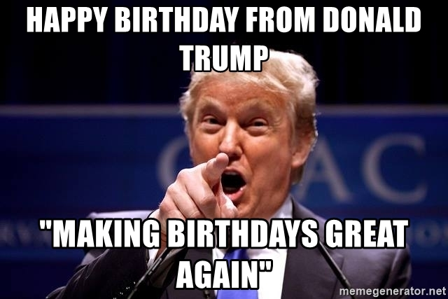 happy birthday from trump ; 72798485