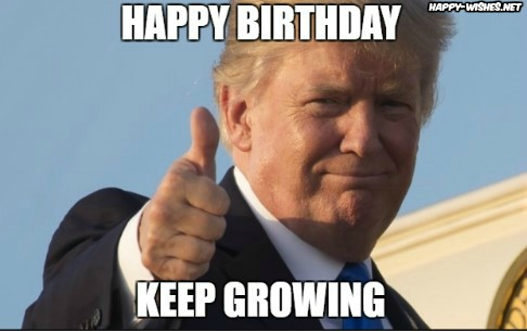 happy birthday from trump ; Happy-Birthday-Donald-Trump-Saying-Keep-Growing-Memes