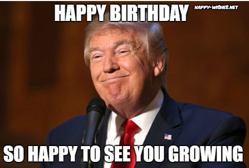 happy birthday from trump ; Happy-BirthdayDonald-Trump-Memes-I-am-really-Happy