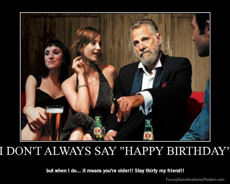 happy birthday funny posters ; demotivational-poster-gqdsnx27pf-I-DONT-ALWAYS-SAY-HAPPY-BIRTHDAY