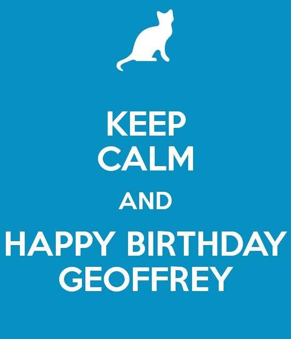 happy birthday geoff ; keep-calm-and-happy-birthday-geoffrey