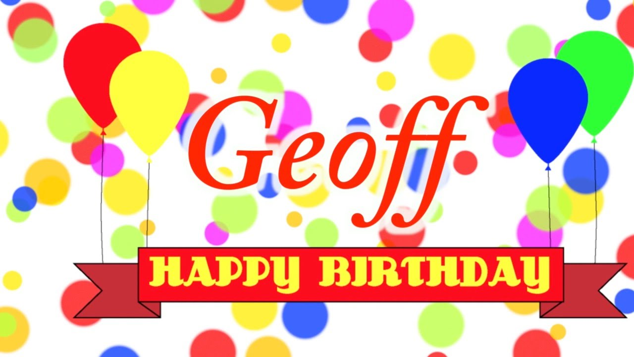 happy birthday geoff ; maxresdefault