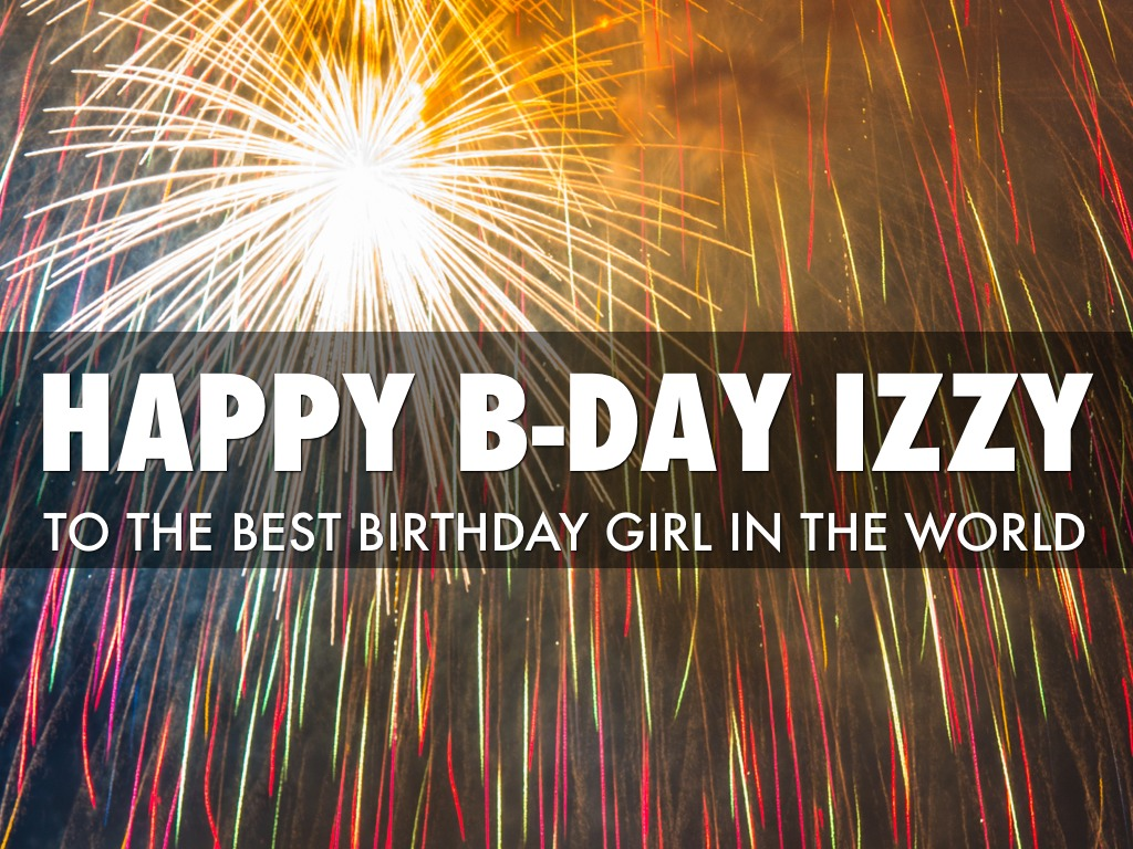 happy birthday izzy ; 5C4E8E31-CDC0-44CD-9721-DFAE6EBD9454