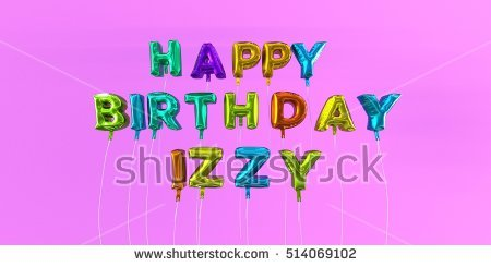 happy birthday izzy ; stock-photo-happy-birthday-izzy-card-with-balloon-text-d-rendered-stock-image-this-image-can-be-used-for-a-514069102