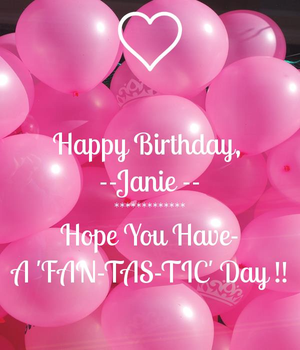happy birthday janie ; happy-birthday-janie-hope-you-have-a-fan-tas-tic-day