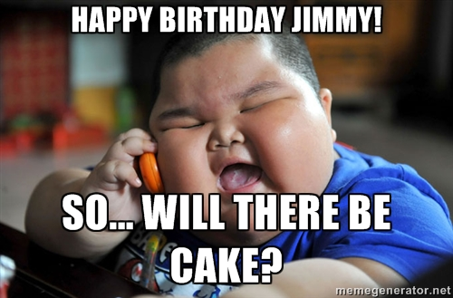 happy birthday jimmy meme ; Meme-HAppy-Birthday-Jimmy-So-Will-There-Be-Cake-Picture