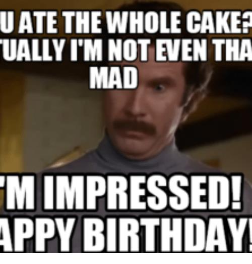 happy birthday jimmy meme ; u-ate-the-whole-caker-uallyim-not-even-tha-mad-14299296