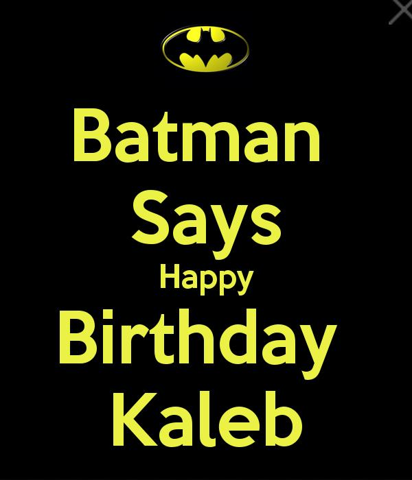 happy birthday kaleb ; batman-says-happy-birthday-kaleb