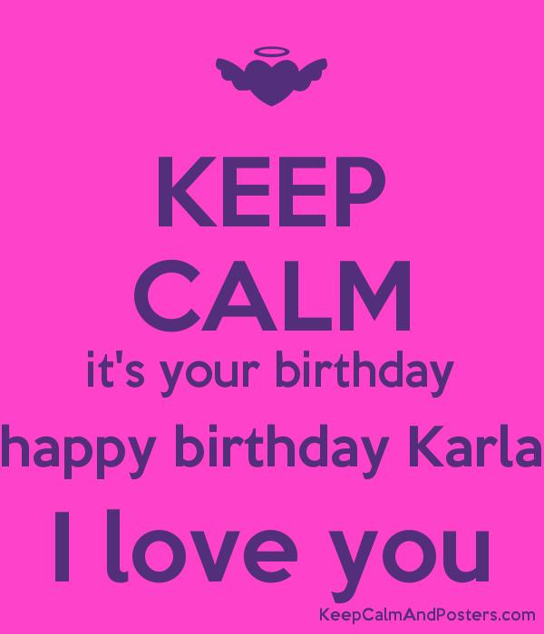 happy birthday karla ; 5709379_keep_calm_its_your_birthday_happy_birthday_karla_i_love_you