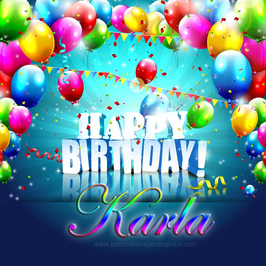 happy birthday karla ; ab77dbc1e47b262e2f38eabc8f586a61