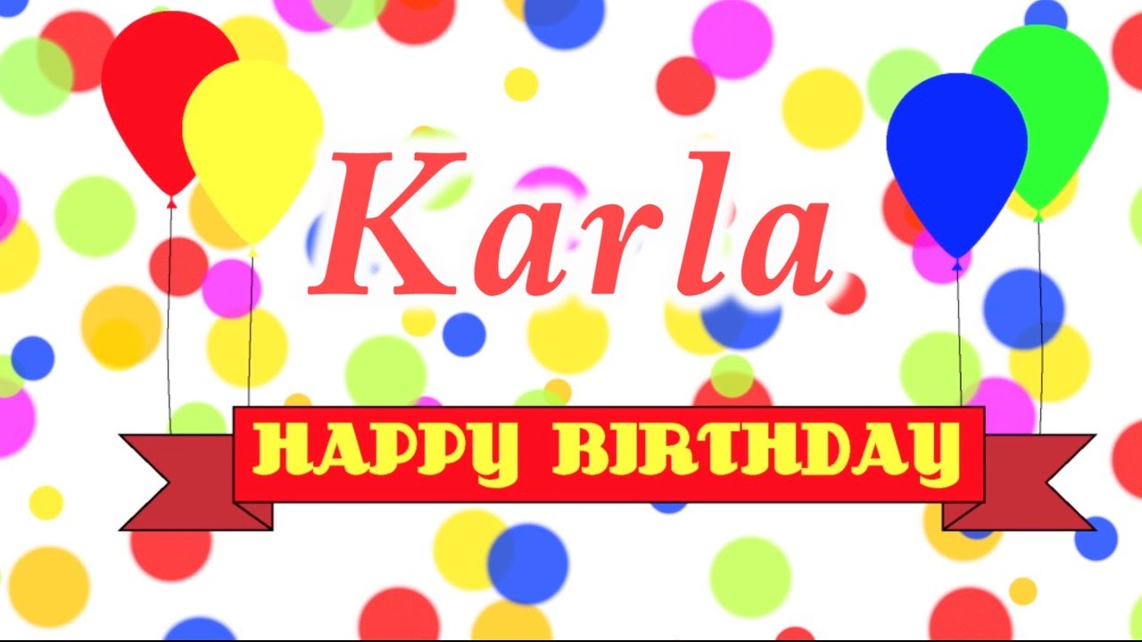 happy birthday karla ; maxresdefault
