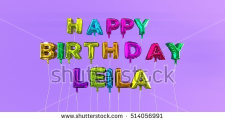 happy birthday leila ; stock-photo-happy-birthday-leila-card-with-balloon-text-d-rendered-stock-image-this-image-can-be-used-for-a-514056991