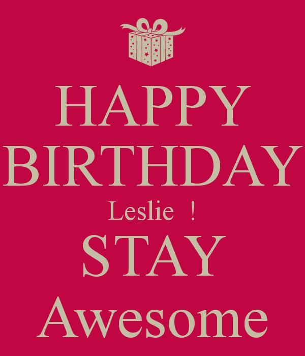 happy birthday leslie images ; happy-birthday-leslie-stay-awesome-3