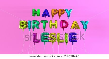 happy birthday leslie images ; stock-photo-happy-birthday-leslie-card-with-balloon-text-d-rendered-stock-image-this-image-can-be-used-for-514056490