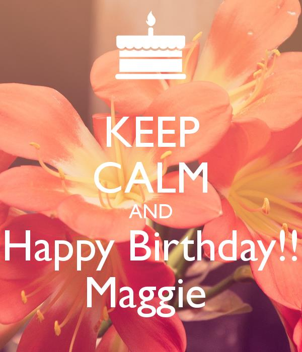 happy birthday maggie images ; keep-calm-and-happy-birthday-maggie-10