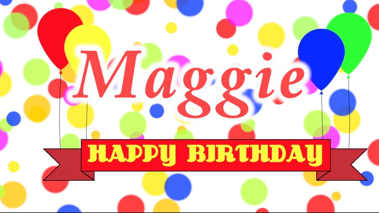 happy birthday maggie images ; maxresdefault