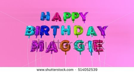 happy birthday maggie images ; stock-photo-happy-birthday-maggie-card-with-balloon-text-d-rendered-stock-image-this-image-can-be-used-for-514052539