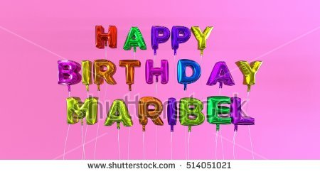 happy birthday maribel ; stock-photo-happy-birthday-maribel-card-with-balloon-text-d-rendered-stock-image-this-image-can-be-used-for-514051021
