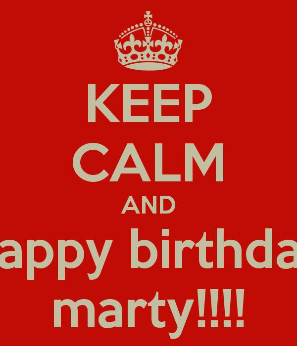happy birthday marty ; keep-calm-and-happy-birthday-marty