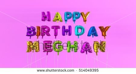 happy birthday meghan ; stock-photo-happy-birthday-meghan-card-with-balloon-text-d-rendered-stock-image-this-image-can-be-used-for-514049395