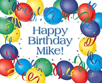 happy birthday mike ; bd7dc7921d838b7bb07926634c751f58