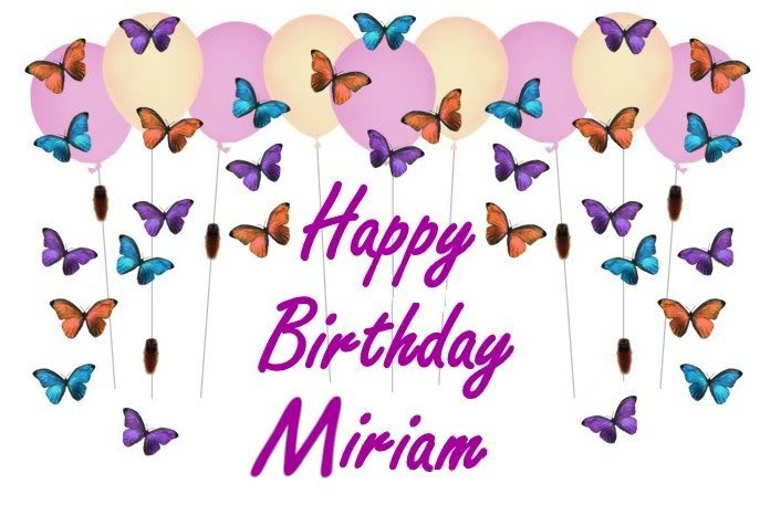 happy birthday miriam ; HappyBirthdayMiriam
