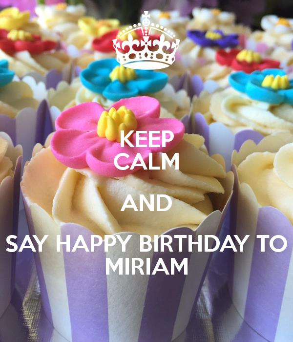happy birthday miriam ; keep-calm-and-say-happy-birthday-to-miriam