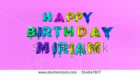 happy birthday miriam ; stock-photo-happy-birthday-miriam-card-with-balloon-text-d-rendered-stock-image-this-image-can-be-used-for-514047877