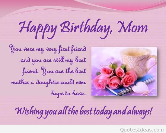 happy birthday mom sayings ; happy-birthday-mom-you-were-my-very-first-friend-and-you-are-still-my-best-friend-you-are-the-best-mother-a-daughter-could-ever-hope-to-have