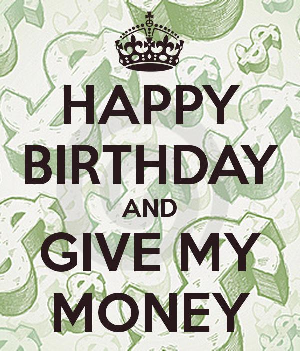 happy birthday money ; happy-birthday-and-give-my-money
