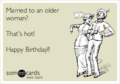 happy birthday old woman ; married-to-an-older-woman-thats-hot-happy-birthday-23d5a
