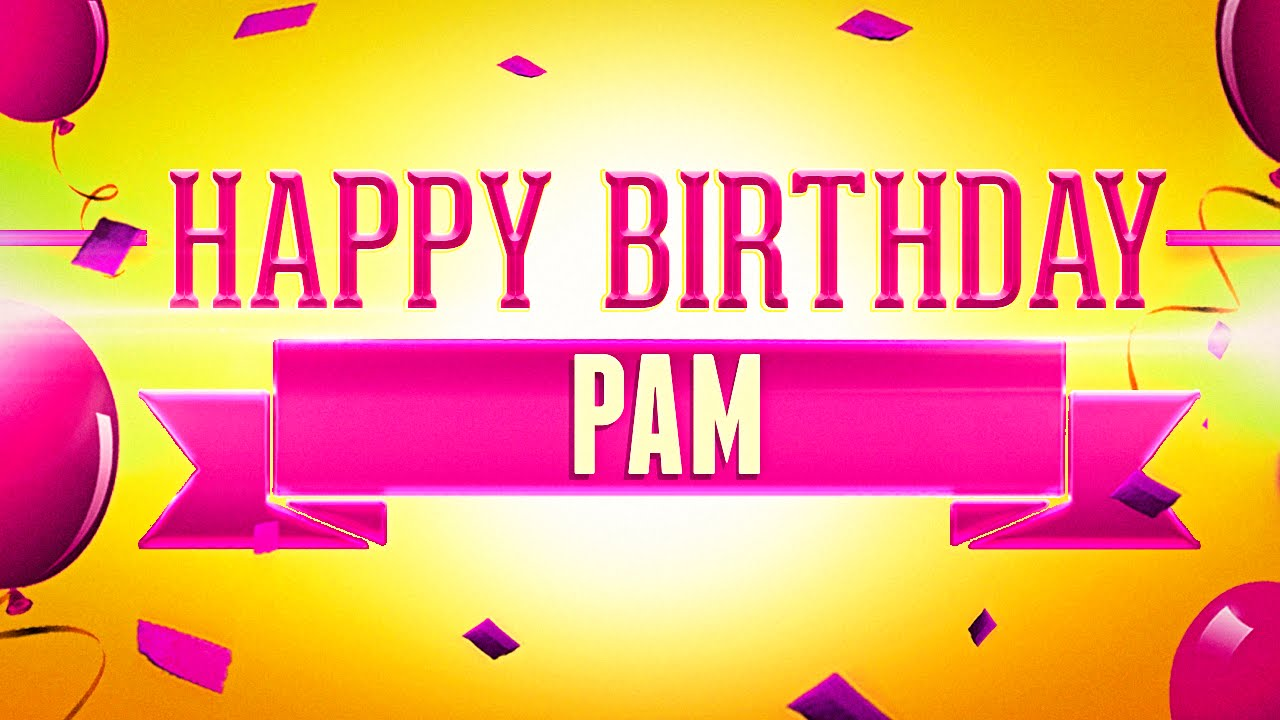 happy birthday pam images ; maxresdefault