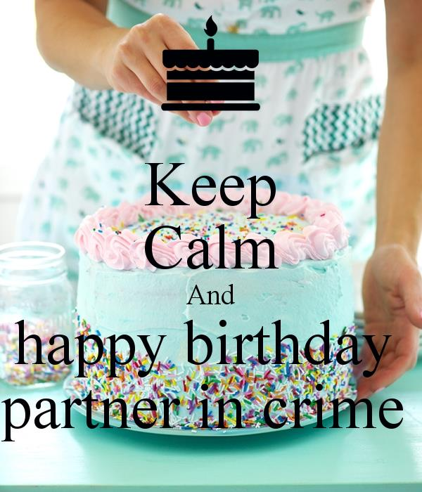 happy birthday partner in crime ; keep-calm-and-happy-birthday-partner-in-crime