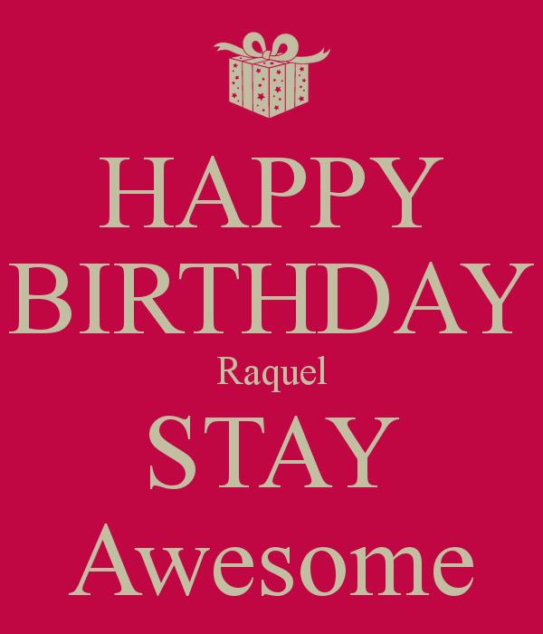 happy birthday raquel ; happy-birthday-raquel-stay-awesome