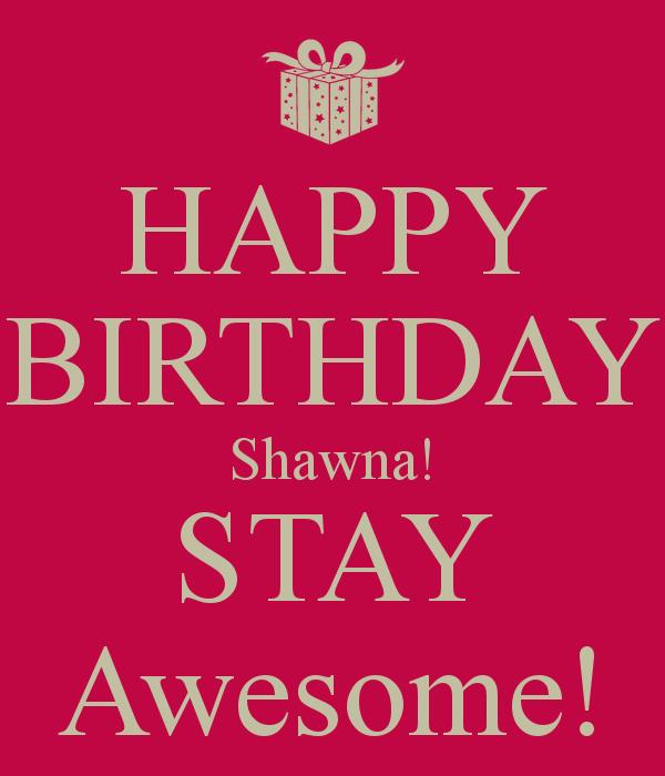 happy birthday shawna ; happy-birthday-shawna-stay-awesome-2
