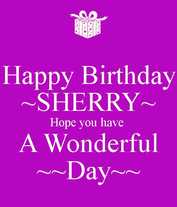 happy birthday sherry images ; happy-birthday-sherry-hope-you-have-a-wonderful-day