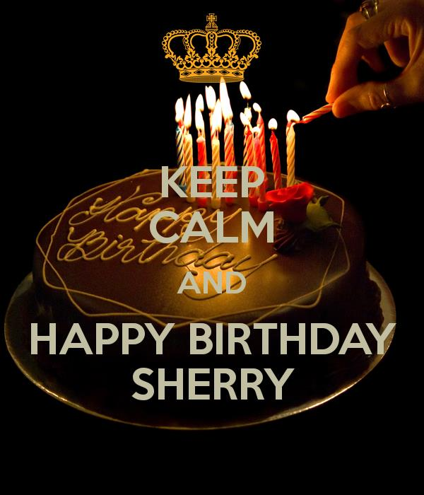 happy birthday sherry images ; keep-calm-and-happy-birthday-sherry