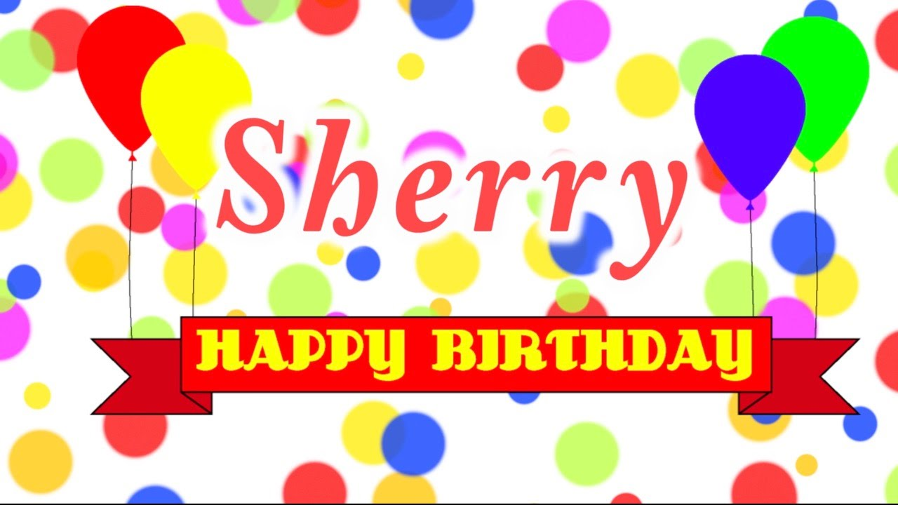 happy birthday sherry images ; maxresdefault