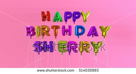 happy birthday sherry images ; stock-photo-happy-birthday-sherry-card-with-balloon-text-d-rendered-stock-image-this-image-can-be-used-for-514030993