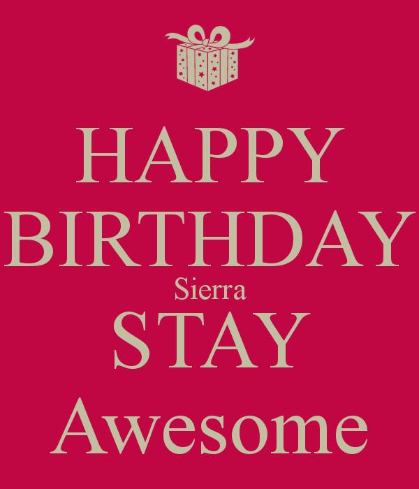 happy birthday sierra ; happy-birthday-sierra-stay-awesome