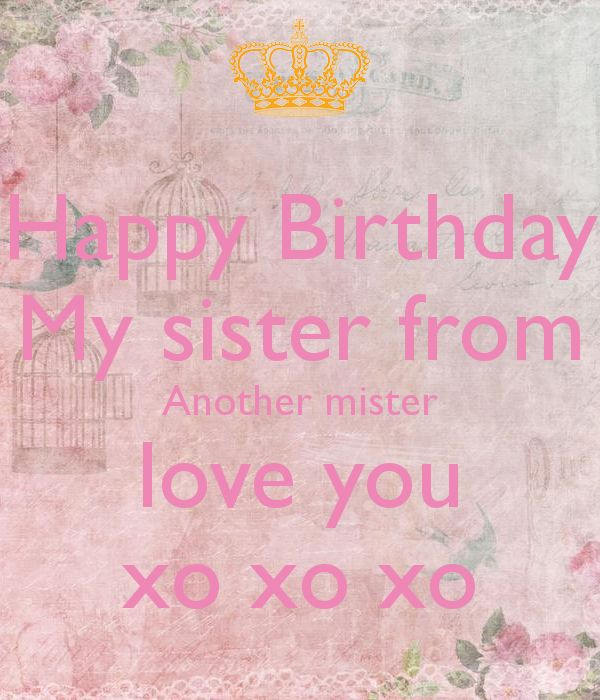 happy birthday sister from another mister ; ce6d9ac2376bc465c2dd8b8771ad254b--may-birthday-wedding
