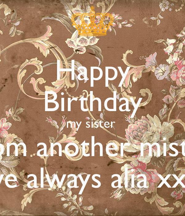 happy birthday sister from another mister ; happy-birthday-my-sister-from-another-mister-love-always-alia-xxxx