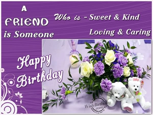 happy birthday sweet friend images ; a-friend-is-someone-who-is-sweet-kind-loving-caring-happy-birthday