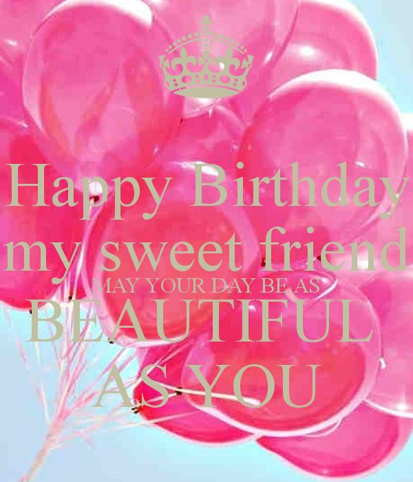 happy birthday sweet friend images ; happy-birthday-my-sweet-friend-may-your-day-be-as-beautiful-as-you